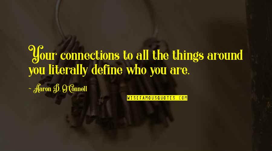 Define You Quotes By Aaron D. O'Connell: Your connections to all the things around you