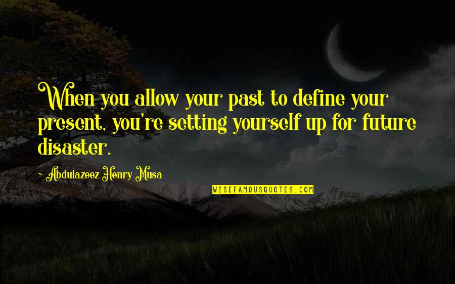Define You Quotes By Abdulazeez Henry Musa: When you allow your past to define your