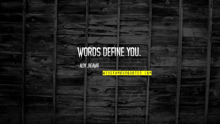 Define You Quotes By Alok Jagawat: Words define you.