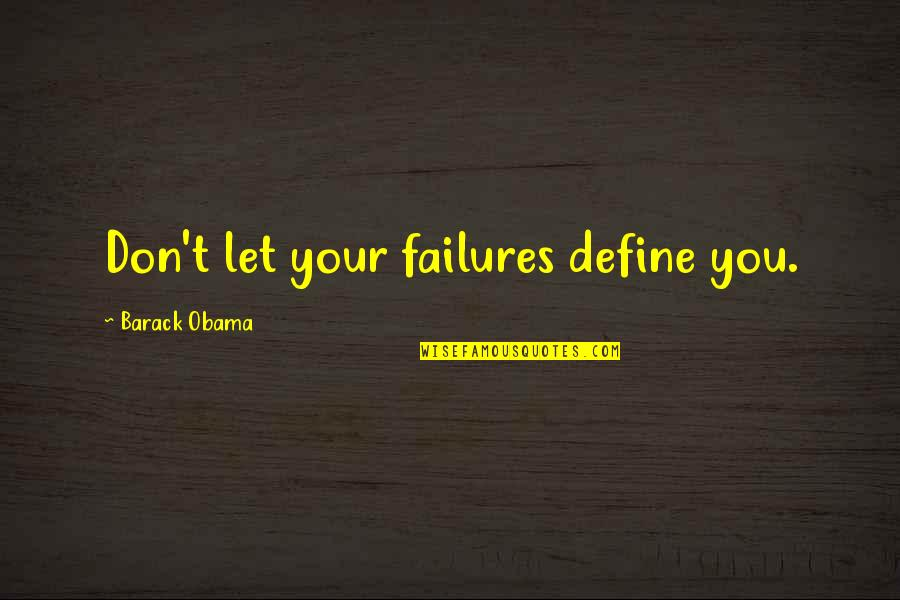 Define You Quotes By Barack Obama: Don't let your failures define you.