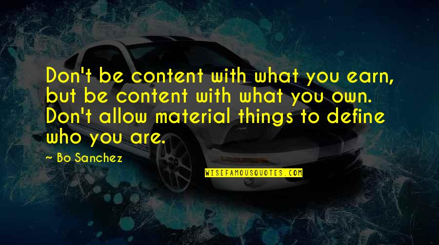 Define You Quotes By Bo Sanchez: Don't be content with what you earn, but