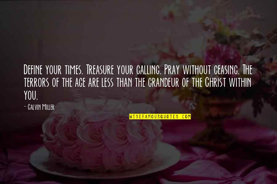 Define You Quotes By Calvin Miller: Define your times. Treasure your calling. Pray without