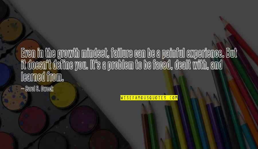 Define You Quotes By Carol S. Dweck: Even in the growth mindset, failure can be