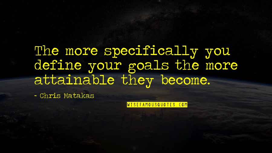 Define You Quotes By Chris Matakas: The more specifically you define your goals the