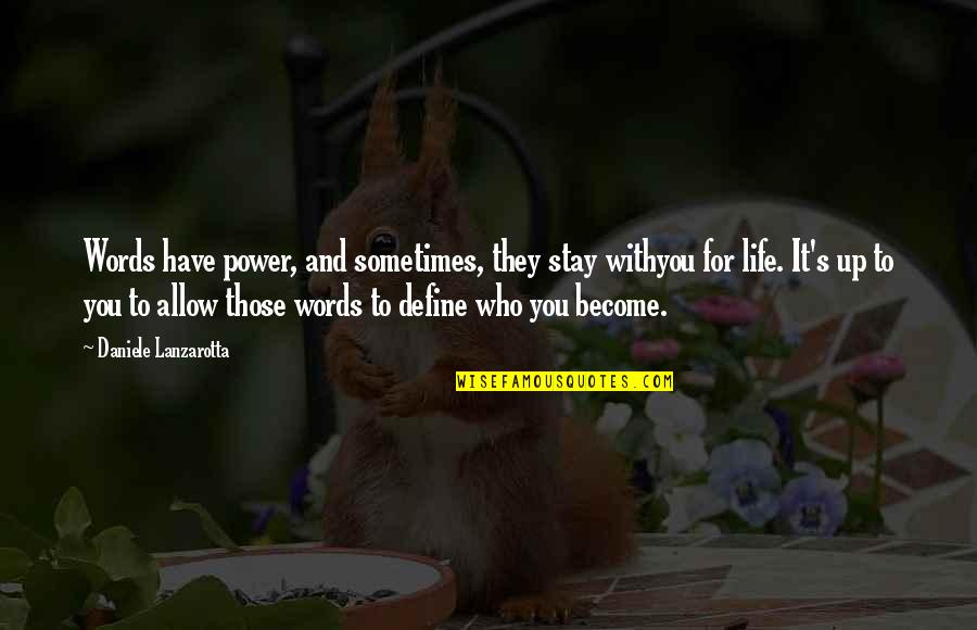 Define You Quotes By Daniele Lanzarotta: Words have power, and sometimes, they stay withyou