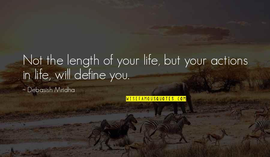 Define You Quotes By Debasish Mridha: Not the length of your life, but your