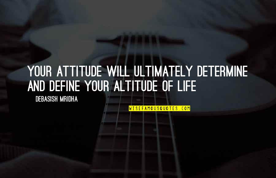 Define You Quotes By Debasish Mridha: Your attitude will ultimately determine and define your