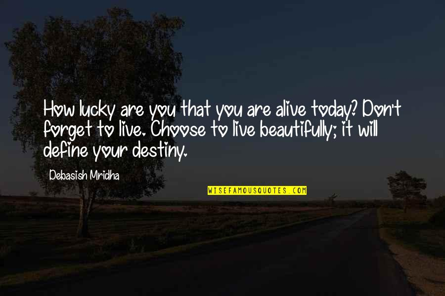 Define You Quotes By Debasish Mridha: How lucky are you that you are alive