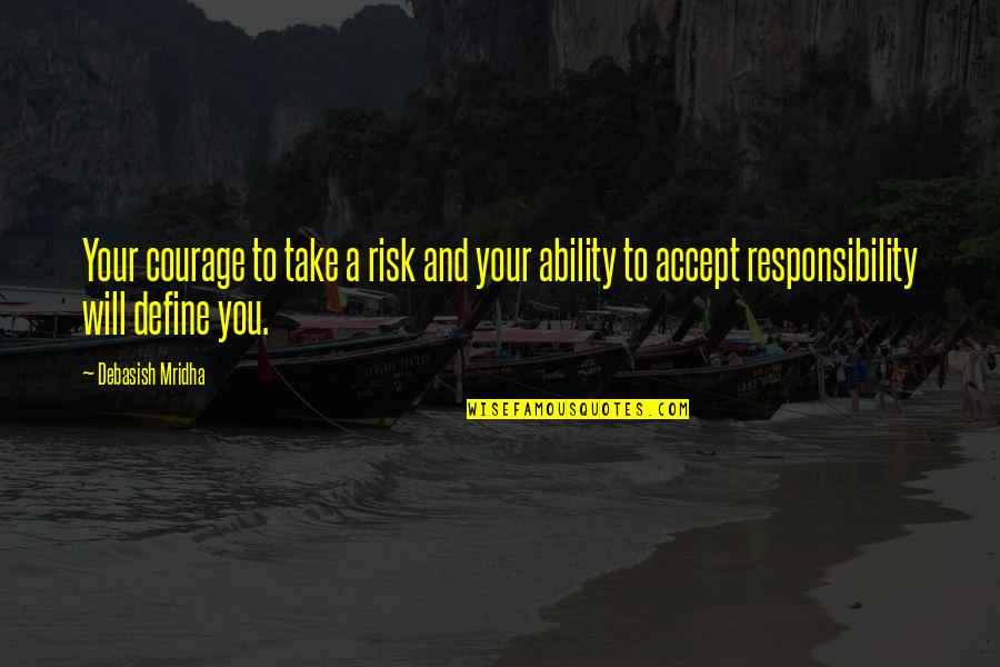 Define You Quotes By Debasish Mridha: Your courage to take a risk and your