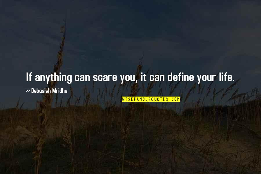 Define You Quotes By Debasish Mridha: If anything can scare you, it can define