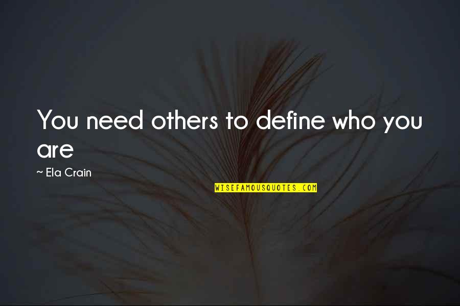 Define You Quotes By Ela Crain: You need others to define who you are