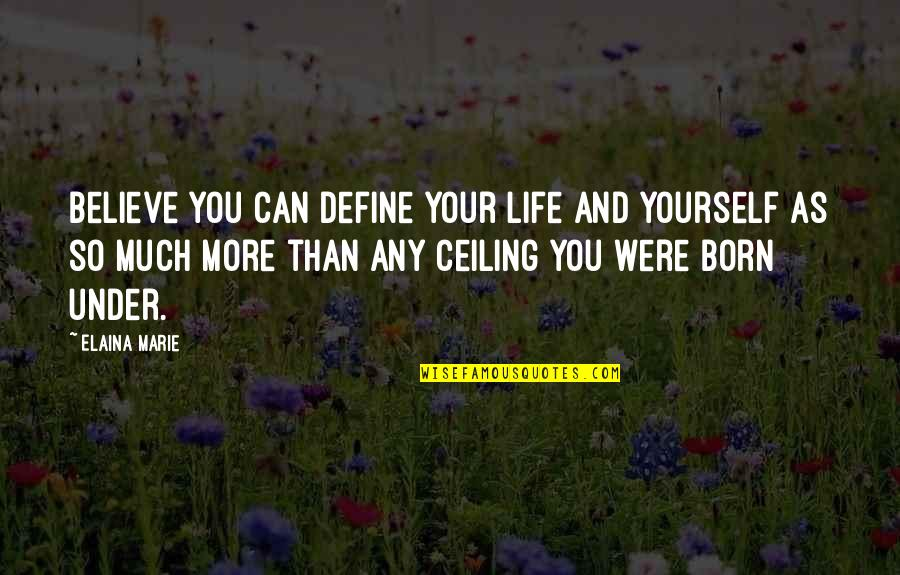 Define You Quotes By Elaina Marie: Believe you can define your life and yourself