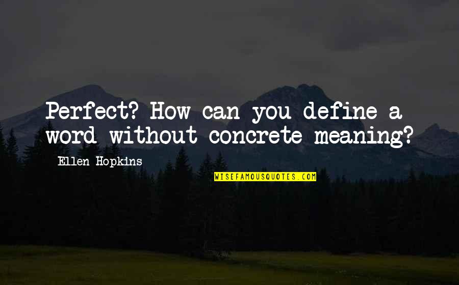 Define You Quotes By Ellen Hopkins: Perfect? How can you define a word without