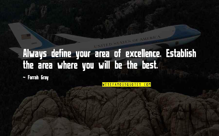 Define You Quotes By Farrah Gray: Always define your area of excellence. Establish the