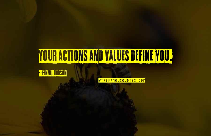 Define You Quotes By Fennel Hudson: Your actions and values define you.