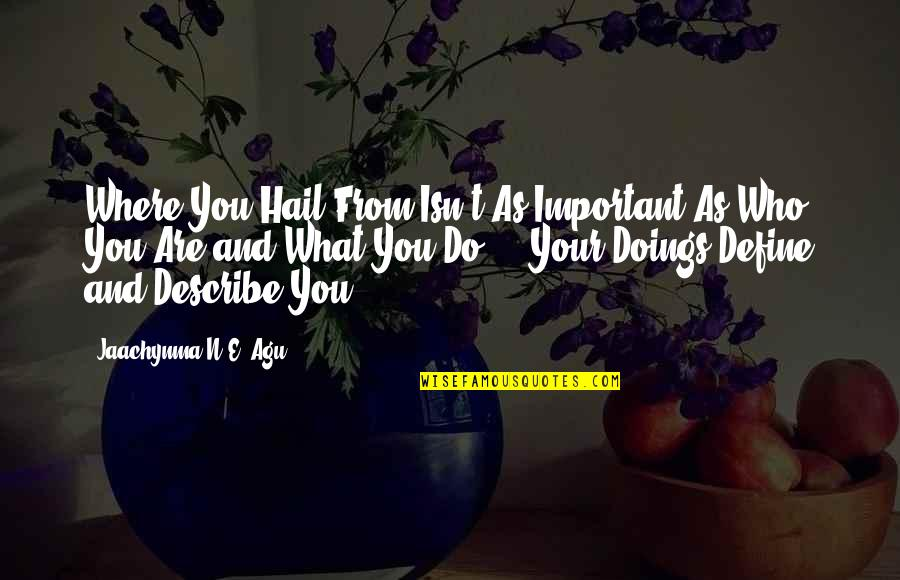 Define You Quotes By Jaachynma N.E. Agu: Where You Hail From Isn't As Important As