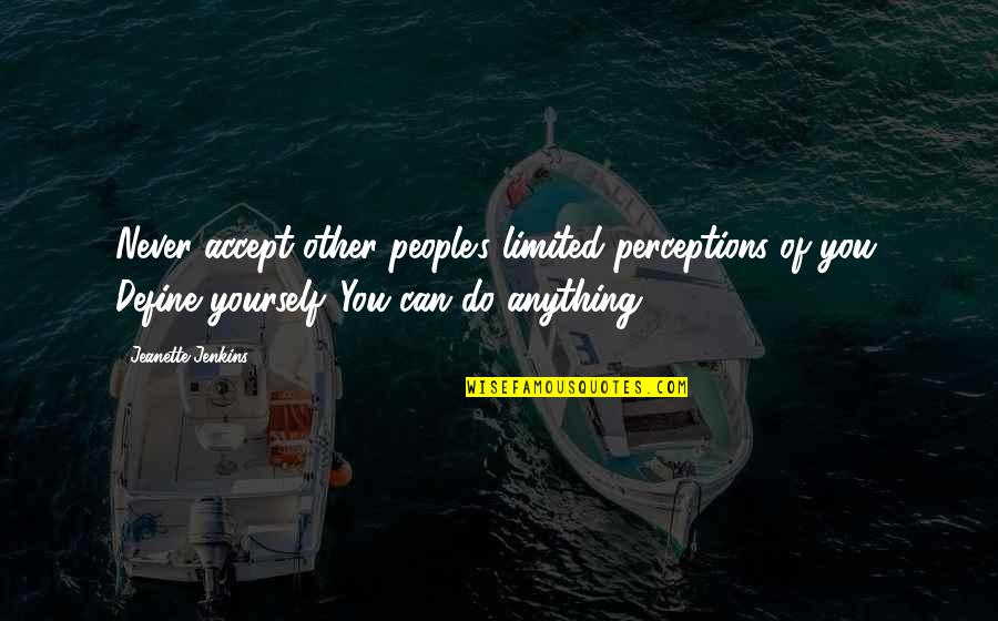 Define You Quotes By Jeanette Jenkins: Never accept other people's limited perceptions of you.