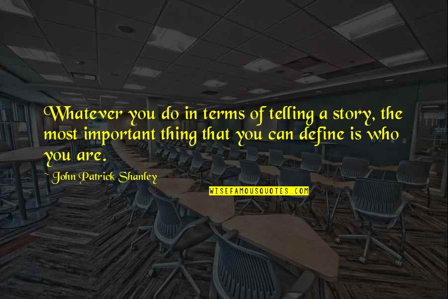 Define You Quotes By John Patrick Shanley: Whatever you do in terms of telling a