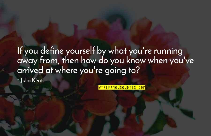 Define You Quotes By Julia Kent: If you define yourself by what you're running
