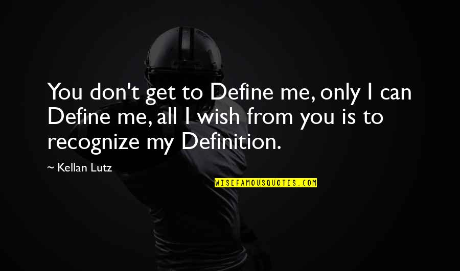 Define You Quotes By Kellan Lutz: You don't get to Define me, only I