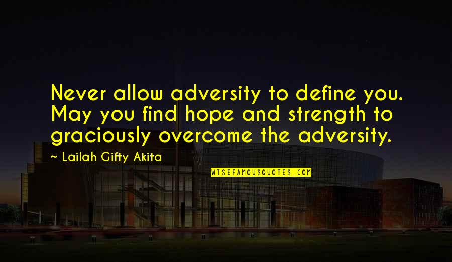 Define You Quotes By Lailah Gifty Akita: Never allow adversity to define you. May you