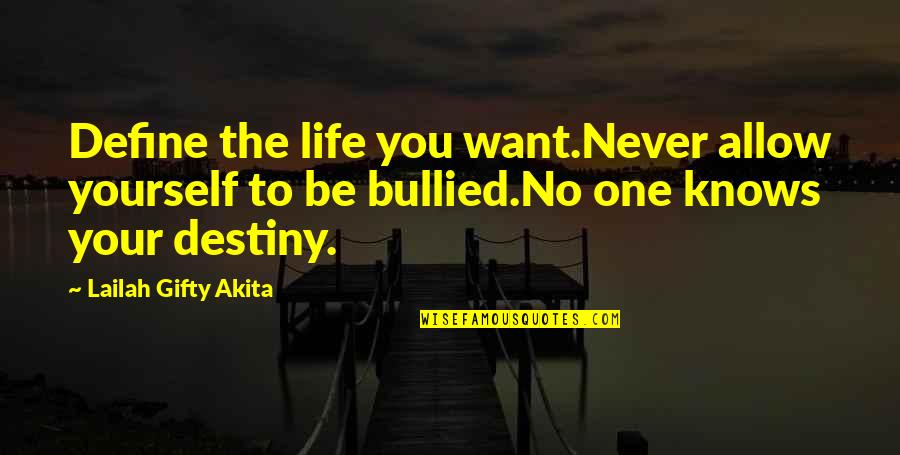 Define You Quotes By Lailah Gifty Akita: Define the life you want.Never allow yourself to