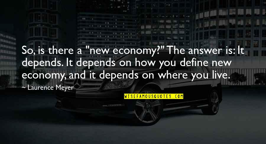 "Define You Quotes By Laurence Meyer: So, is there a ""new economy?"" The answer"