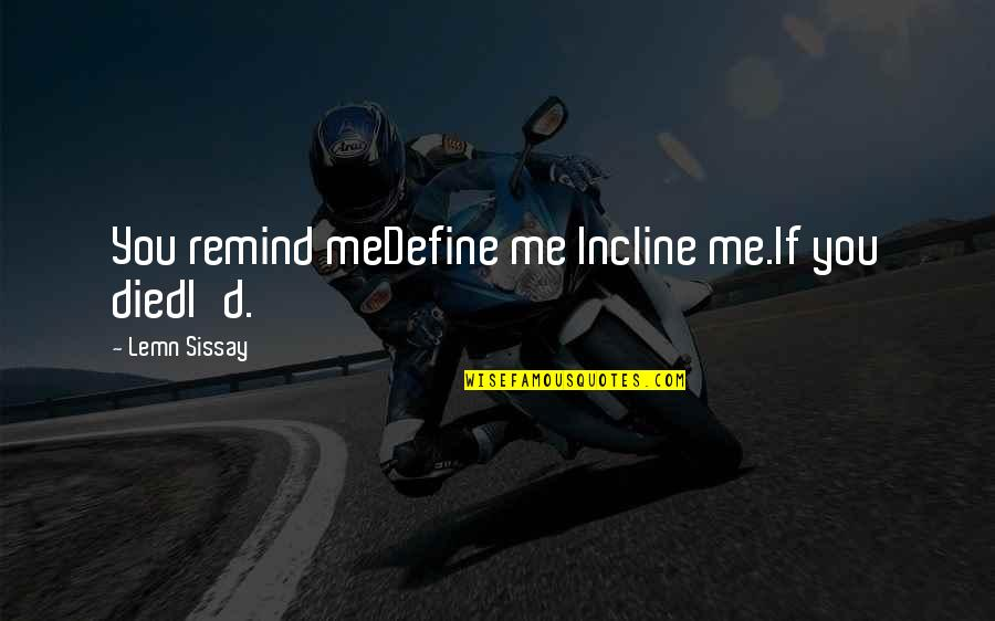Define You Quotes By Lemn Sissay: You remind meDefine me Incline me.If you diedI'd.
