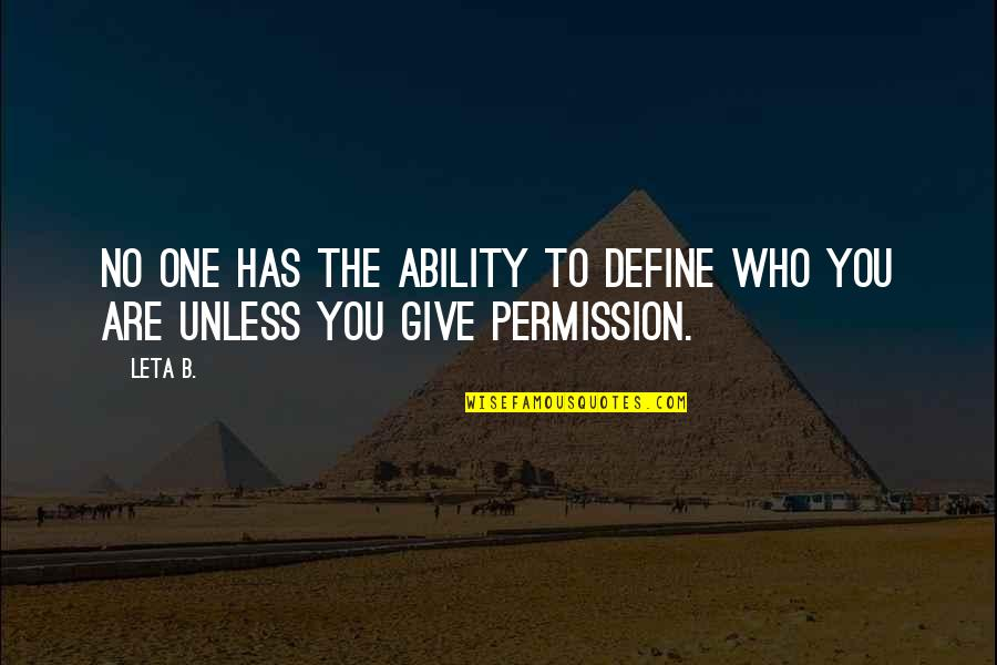 Define You Quotes By Leta B.: No one has the ability to define who