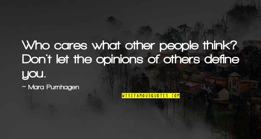 Define You Quotes By Mara Purnhagen: Who cares what other people think? Don't let
