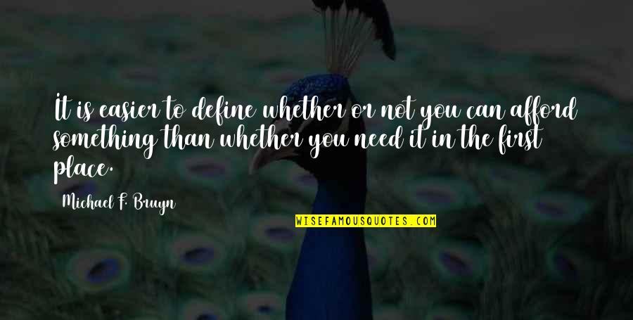 Define You Quotes By Michael F. Bruyn: It is easier to define whether or not
