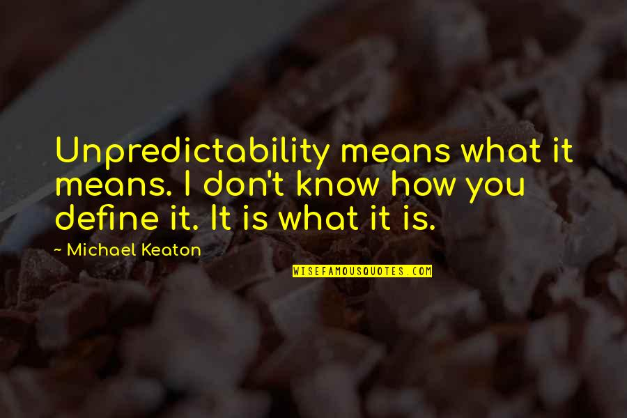 Define You Quotes By Michael Keaton: Unpredictability means what it means. I don't know