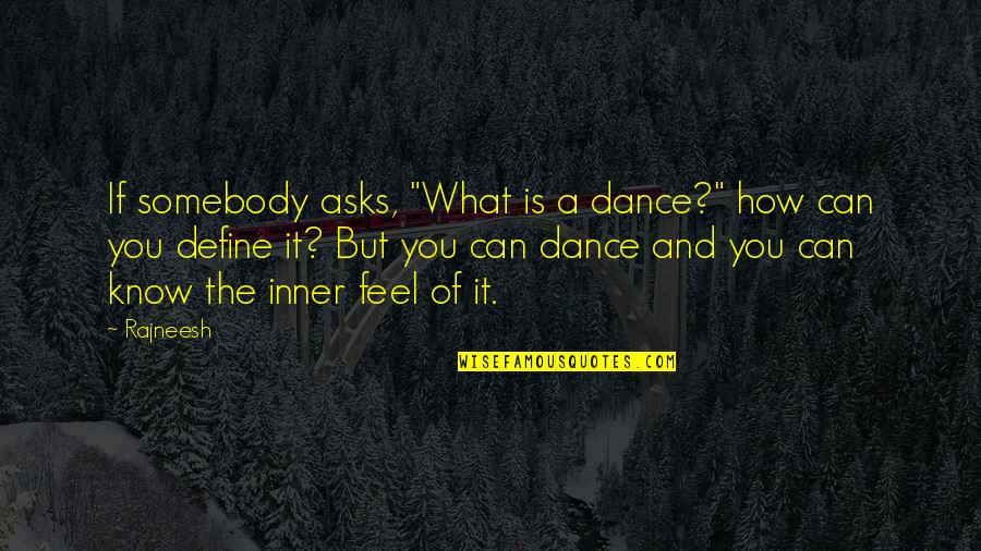 "Define You Quotes By Rajneesh: If somebody asks, ""What is a dance?"" how"