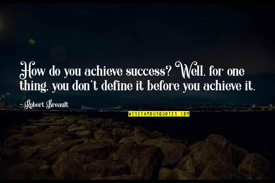 Define You Quotes By Robert Breault: How do you achieve success? Well, for one