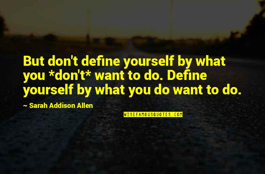 Define You Quotes By Sarah Addison Allen: But don't define yourself by what you *don't*