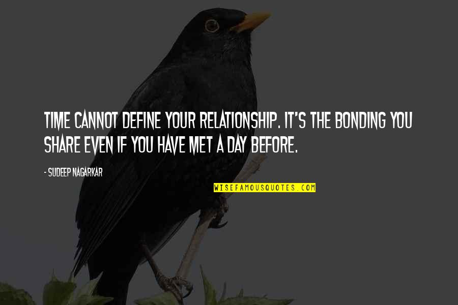 Define You Quotes By Sudeep Nagarkar: Time cannot define your relationship. It's the bonding