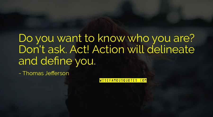 Define You Quotes By Thomas Jefferson: Do you want to know who you are?