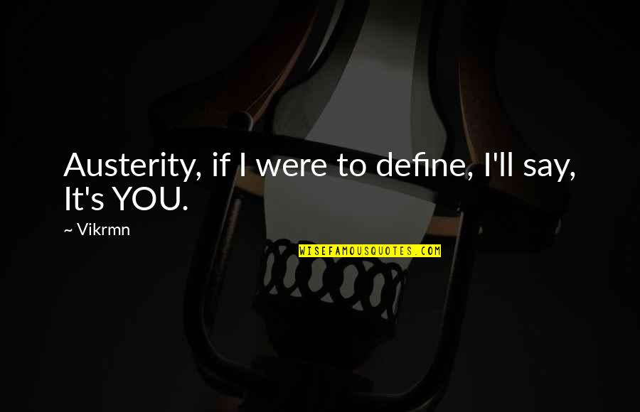 Define You Quotes By Vikrmn: Austerity, if I were to define, I'll say,