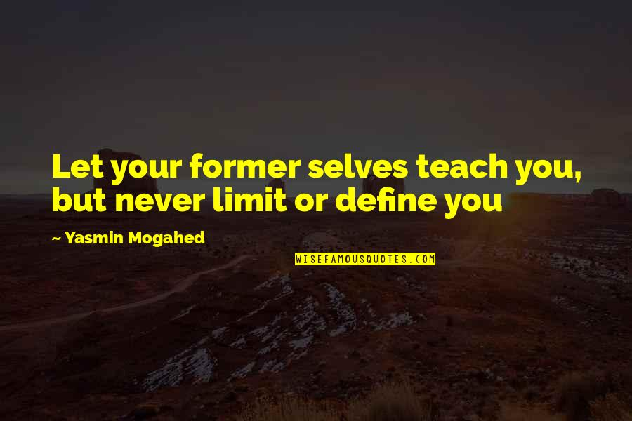 Define You Quotes By Yasmin Mogahed: Let your former selves teach you, but never