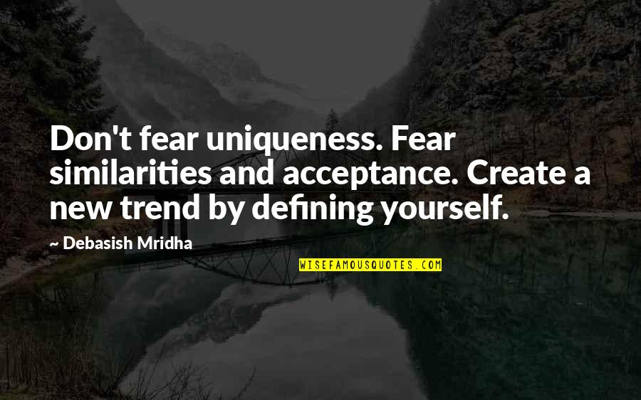 Defining Yourself Quotes By Debasish Mridha: Don't fear uniqueness. Fear similarities and acceptance. Create