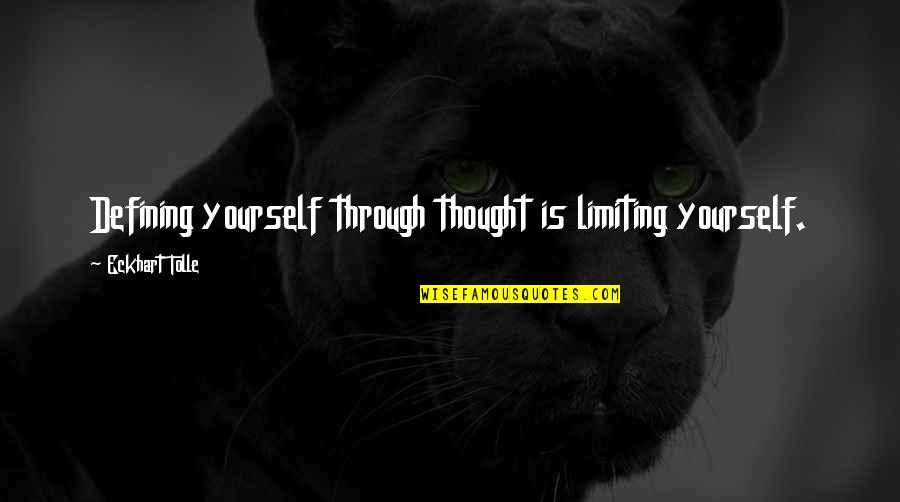 Defining Yourself Quotes By Eckhart Tolle: Defining yourself through thought is limiting yourself.