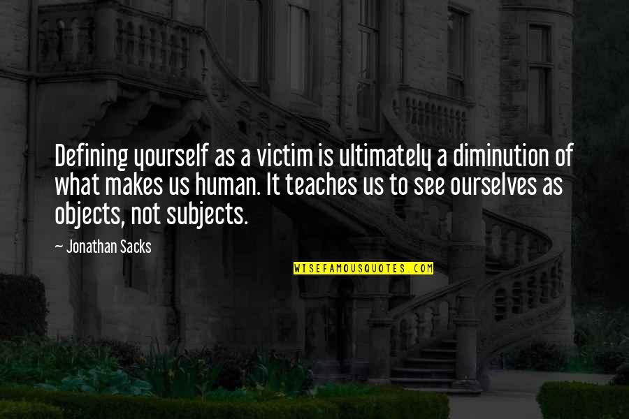 Defining Yourself Quotes By Jonathan Sacks: Defining yourself as a victim is ultimately a