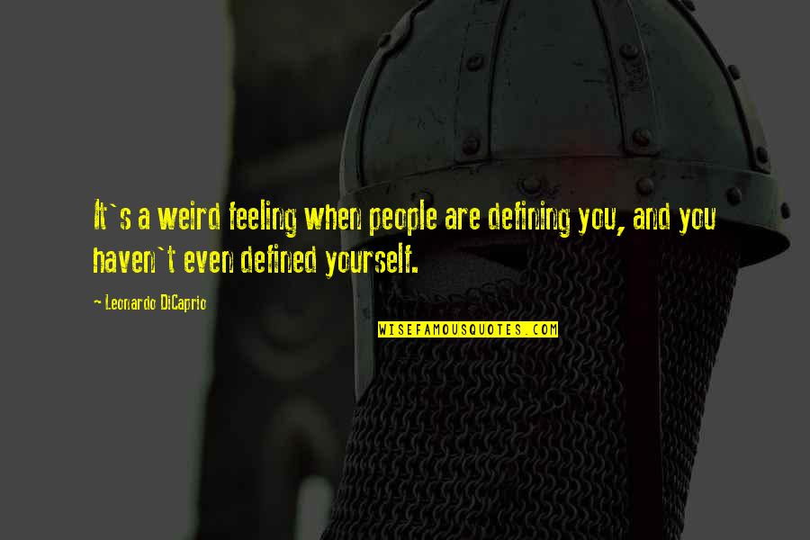 Defining Yourself Quotes By Leonardo DiCaprio: It's a weird feeling when people are defining