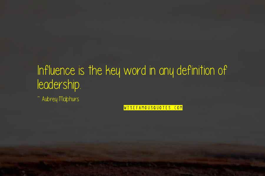 Definition Of Leadership Quotes By Aubrey Malphurs: Influence is the key word in any definition