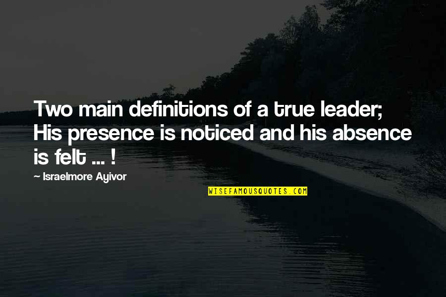 Definition Of Leadership Quotes By Israelmore Ayivor: Two main definitions of a true leader; His