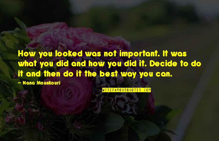Definition Of Leadership Quotes By Nana Mouskouri: How you looked was not important. It was