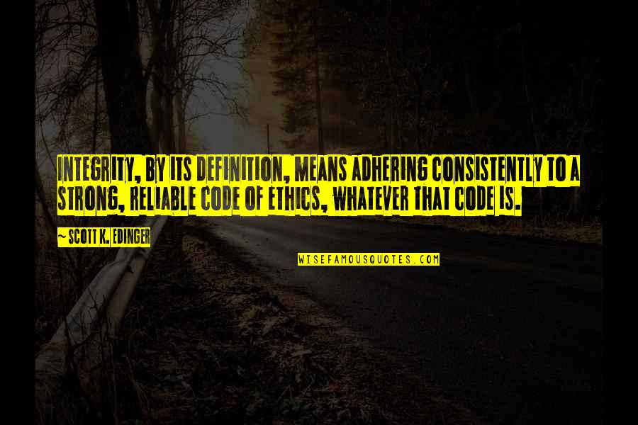 Definition Of Leadership Quotes By Scott K. Edinger: Integrity, by its definition, means adhering consistently to