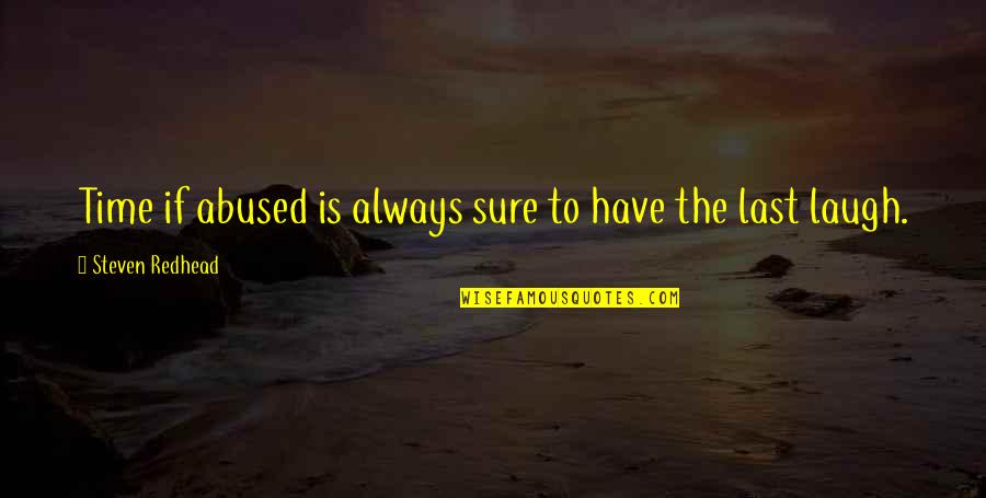 Definition Of Leadership Quotes By Steven Redhead: Time if abused is always sure to have