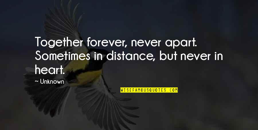 Definition Of Leadership Quotes By Unknown: Together forever, never apart. Sometimes in distance, but