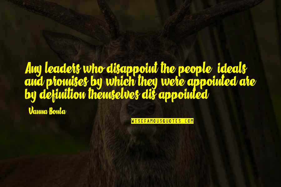 Definition Of Leadership Quotes By Vanna Bonta: Any leaders who disappoint the people, ideals and